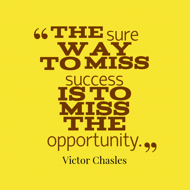 Victor Chasles quote about opportunity.