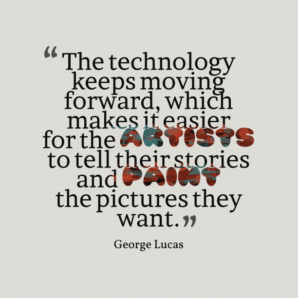 George Lucas quote about technology.