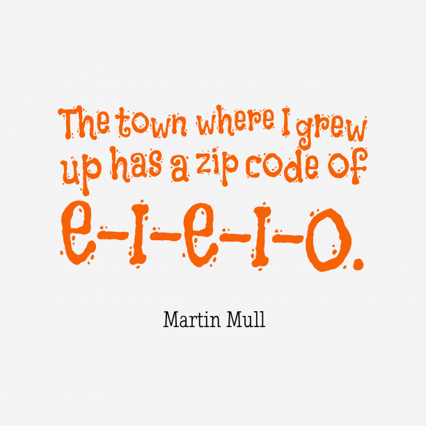 Martin Mull 's quote about Town. The town where I grew…