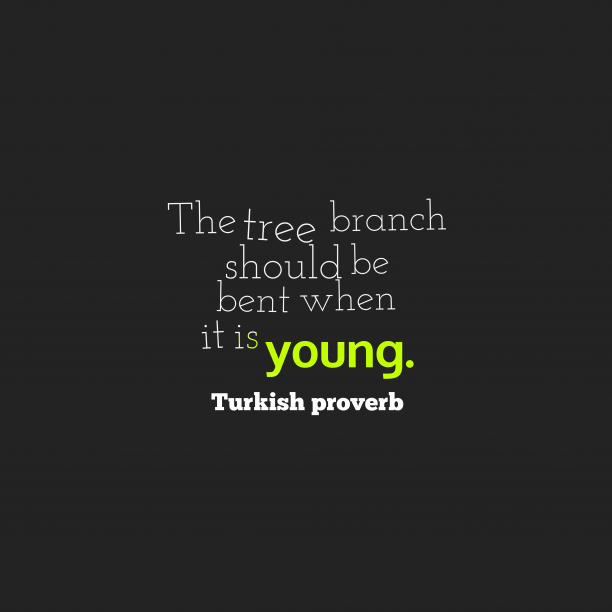 Turkish proverb 's quote about . The tree branch should be…