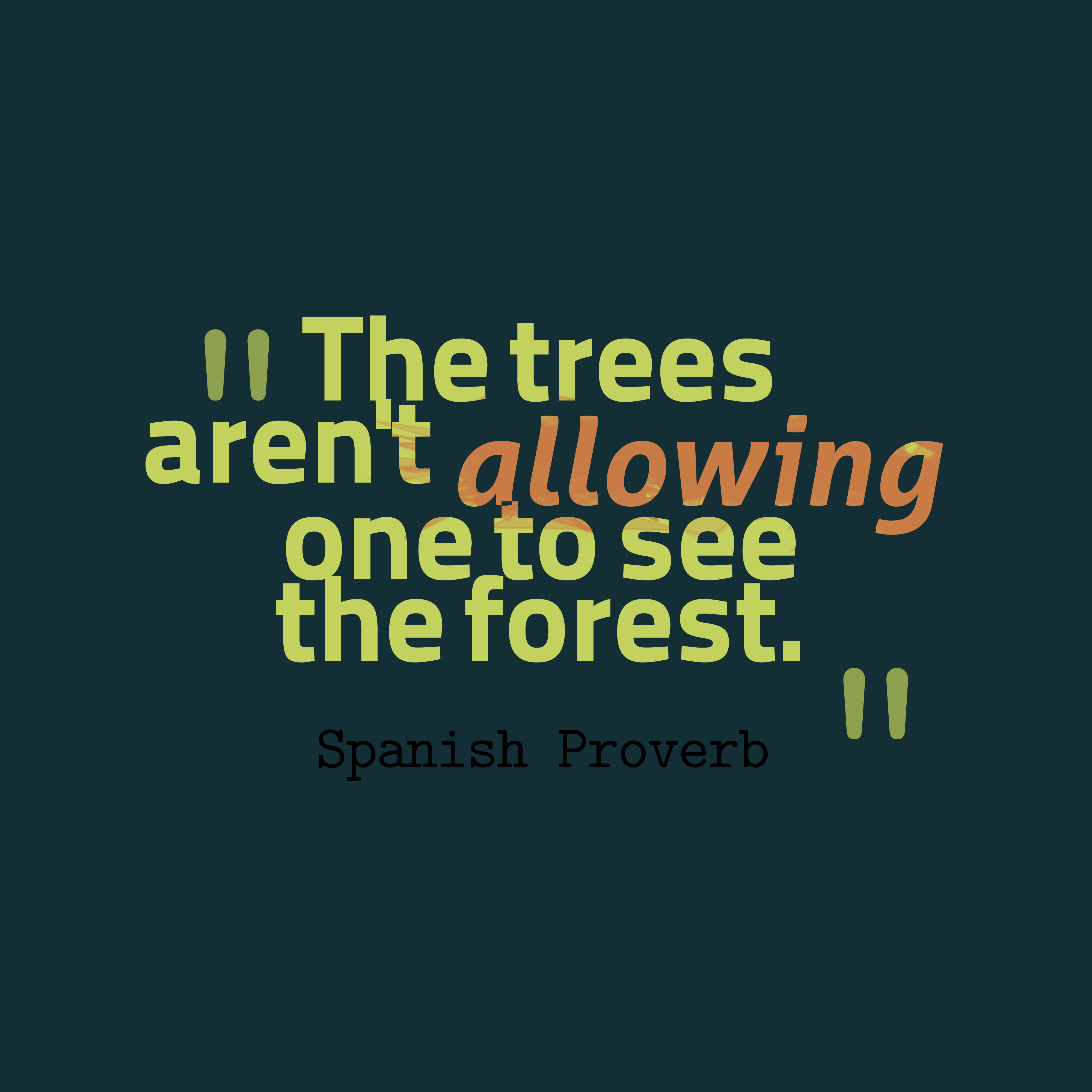 Quotes image of The trees aren't allowing one to see the forest.