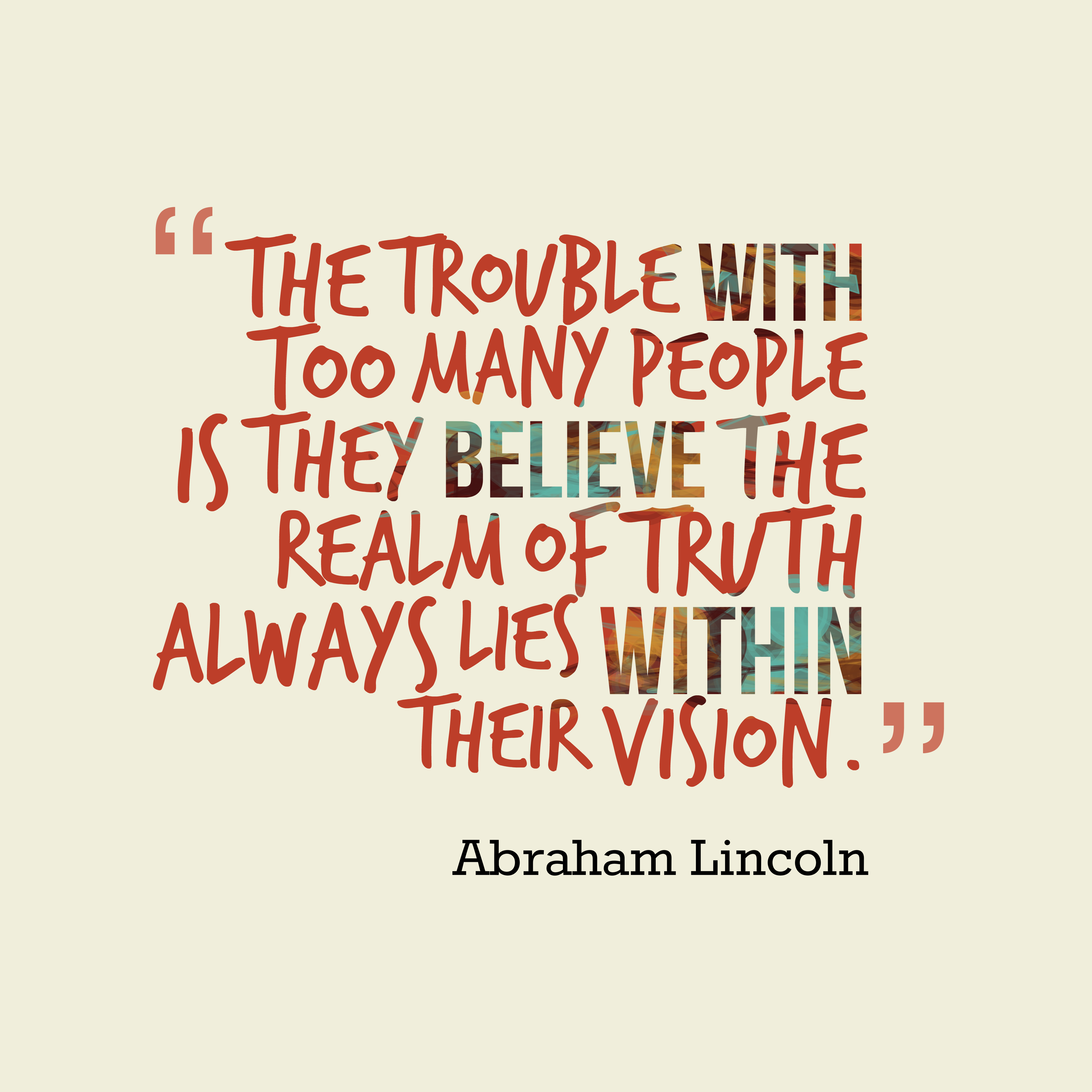 Quotes image of The trouble with too many people is they believe the realm of truth always lies within their vision.