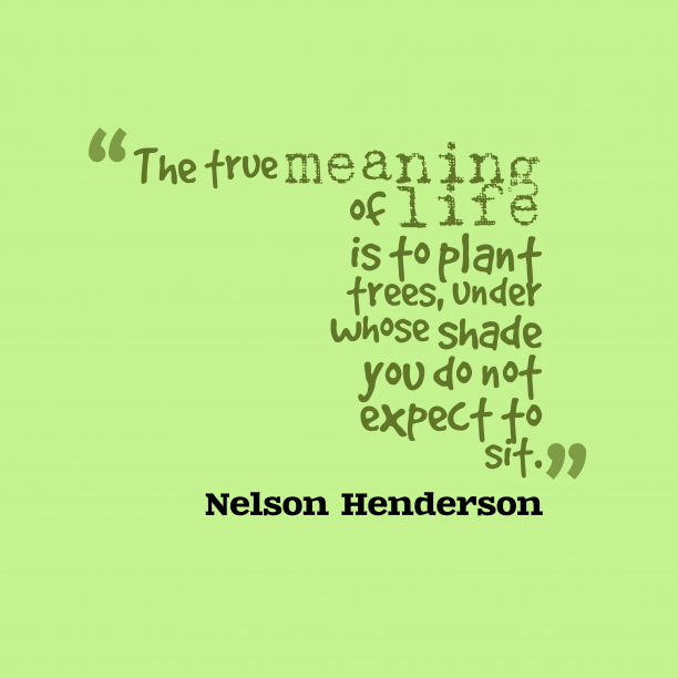 Nelson Henderson 's quote about Life. The true meaning of life…
