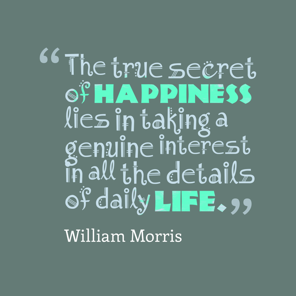 William Morris quote about happiness.