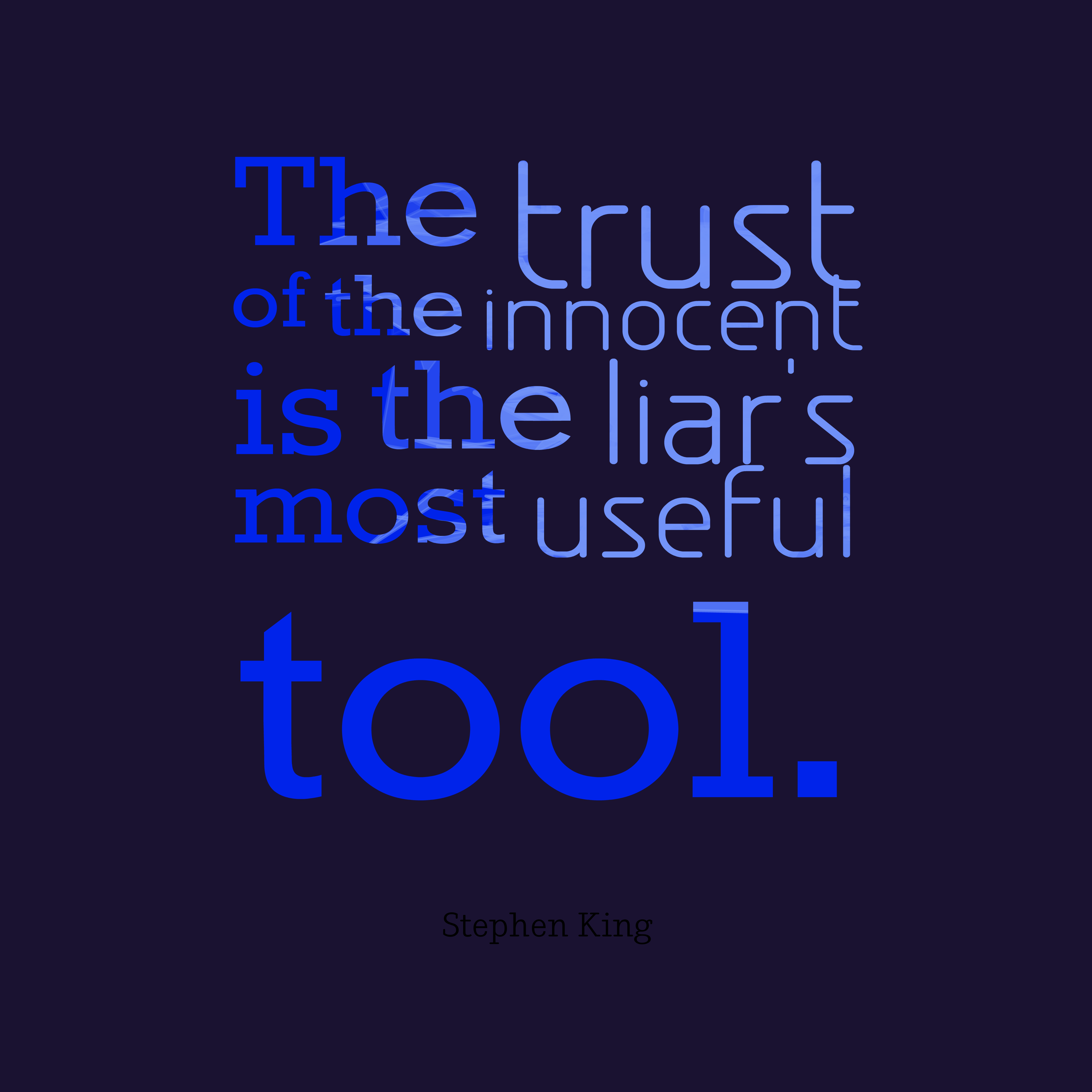 Quotes image of The trust of the innocent is the liar's most useful tool.