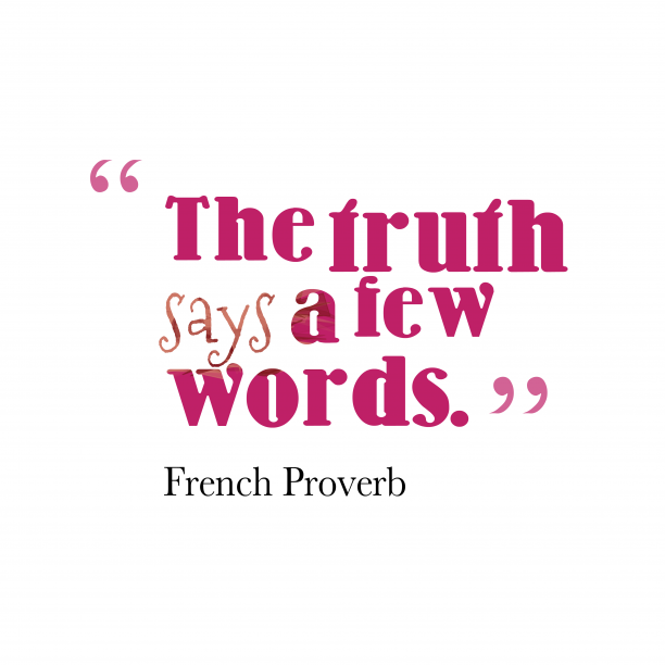 French Wisdom 's quote about Truth. The truth says a few…