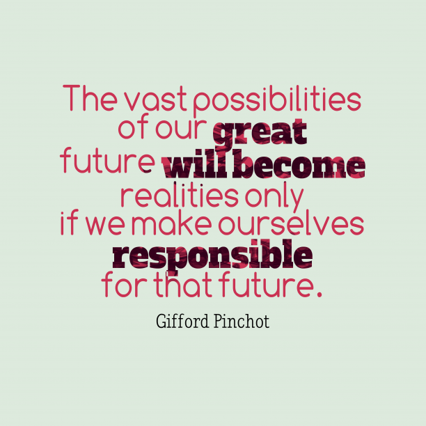 Gifford Pinchot 's quote about Future. The vast possibilities of our…