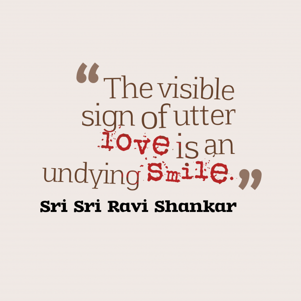 Sri Sri Ravi Shankar 's quote about Love. The visible sign of utter…