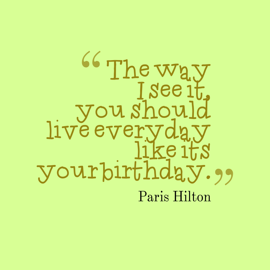 Paris Hilton quote about birthday.