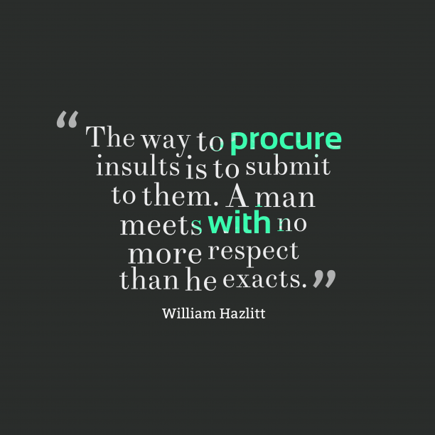 William Hazlitt 's quote about . The way to procure insults…