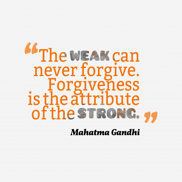 Mahatma Gandhi quotes about forgiveness.