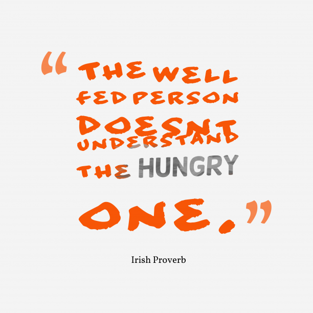 Irish Wisdom 's quote about . The well fed person doesn't…