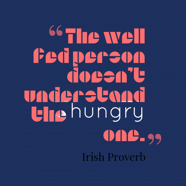 Irish Wisdom 's quote about Wellness. The well fed person doesn't…
