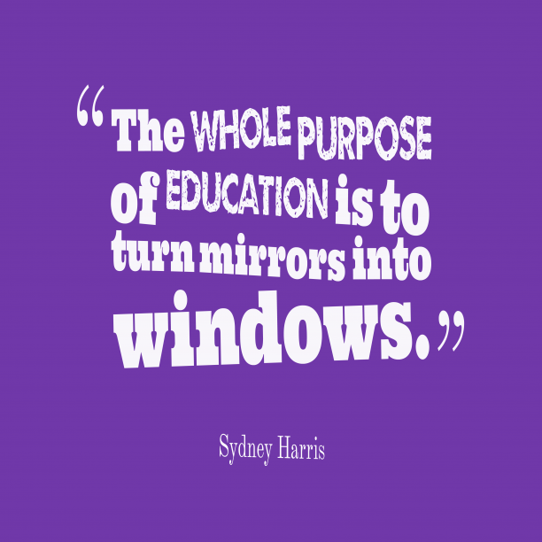 Sydney Harris 's quote about . The whole purpose of education…
