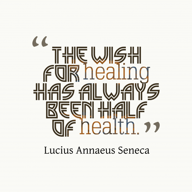 Lucius Annaeus Seneca 's quote about wish, health. The wish for healing has…