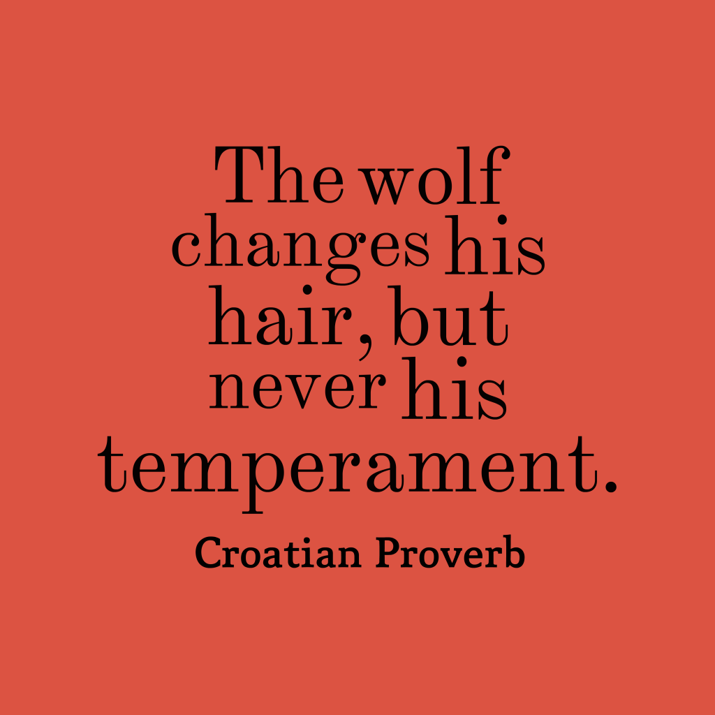 Croatian proverb about change.