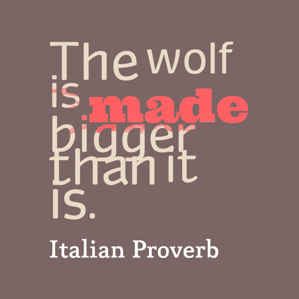 Italian Wisdom 's quote about Wolf. The wolf is made bigger…