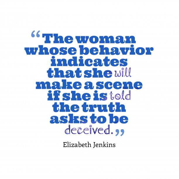 Elizabeth Jenkins 's quote about . The woman whose behavior indicates…