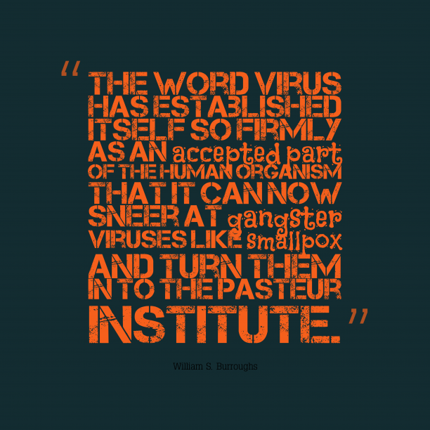 William S. Burroughs 's quote about virus. The word virus has established…