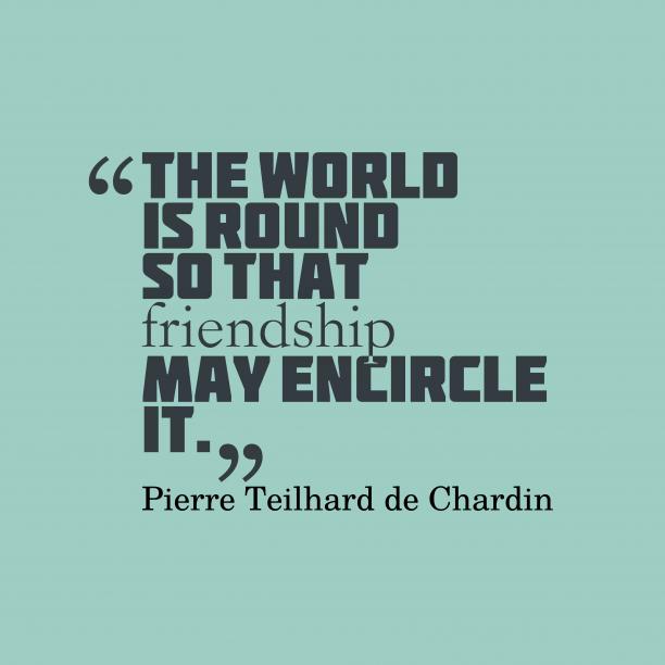 Pierre Teilhard de Chardin quote about friendship.
