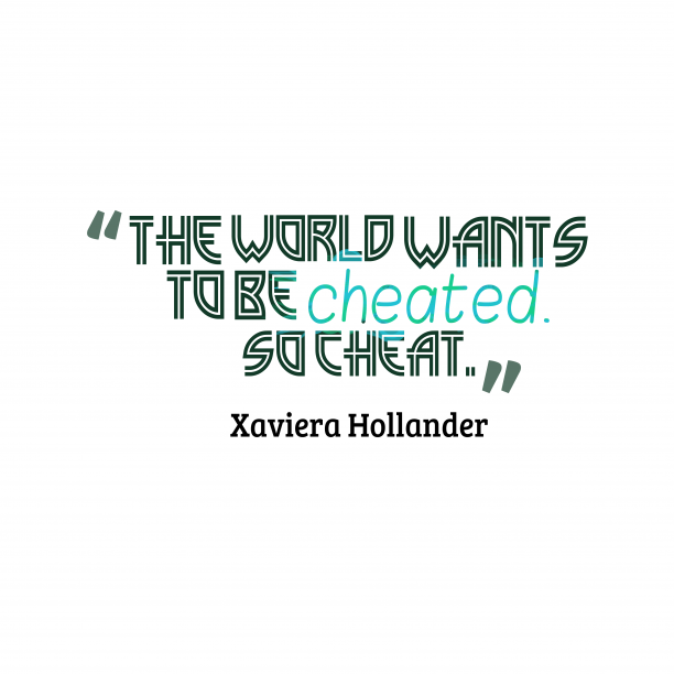 Xaviera Hollander 's quote about Cheat. The world wants to be…