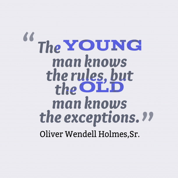 Oliver Wendell Holmes, Sr. quote about rules.