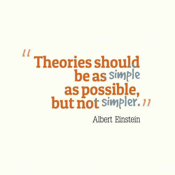 Albert Einstein 's quote about . Theories should be as simple…