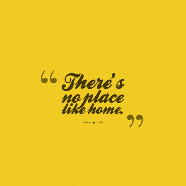 Russian Proverb about home.
