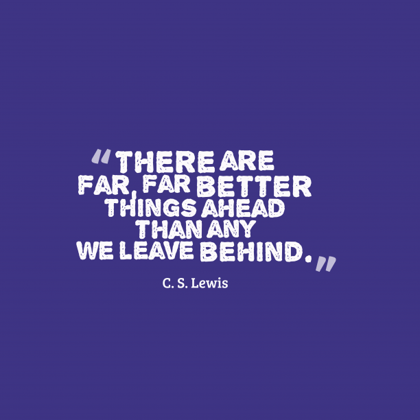 C. S. Lewis 's quote about . There are far, far better…