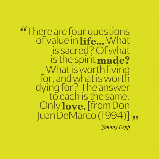 Johnny Depp 's quote about . There are four questions of…