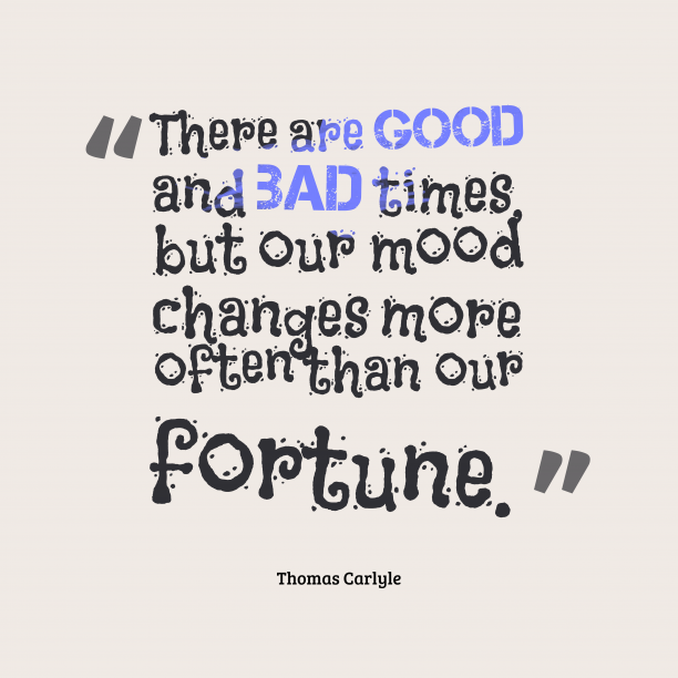 Thomas Carlyle quote about mood.