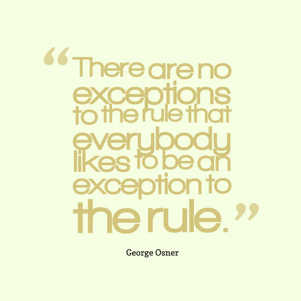 George Osner 's quote about exception,rule. There are no exceptions to…