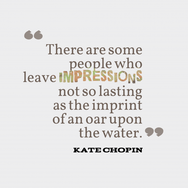 Kate Chopin 's quote about . There are some people who…