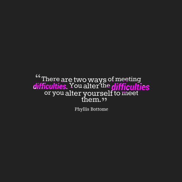 Phyllis Bottome quote about difficulties.