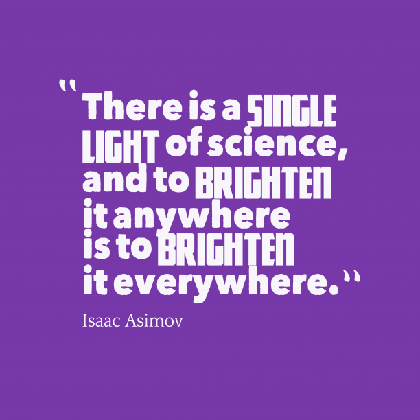 Isaac Asimov 's quote about . There is a single light…