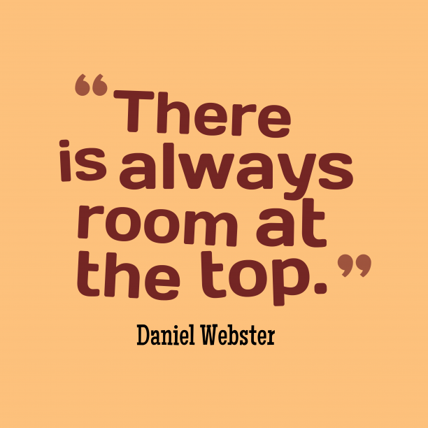 Daniel Webster 's quote about . There is always room at…