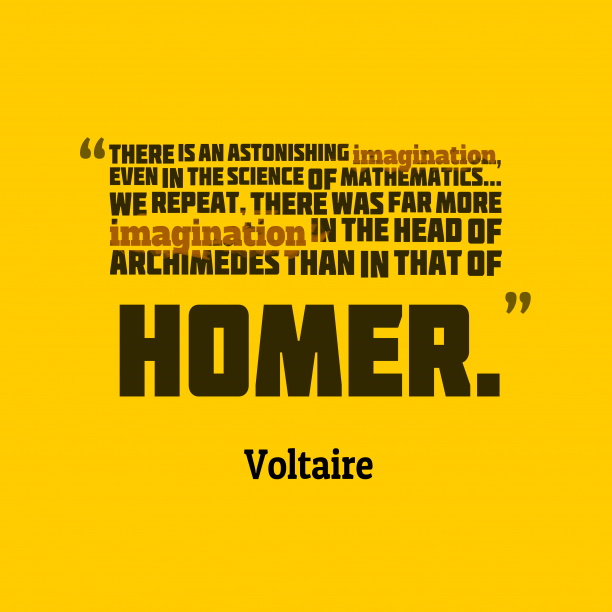 Voltaire 's quote about . There is an astonishing imagination,…