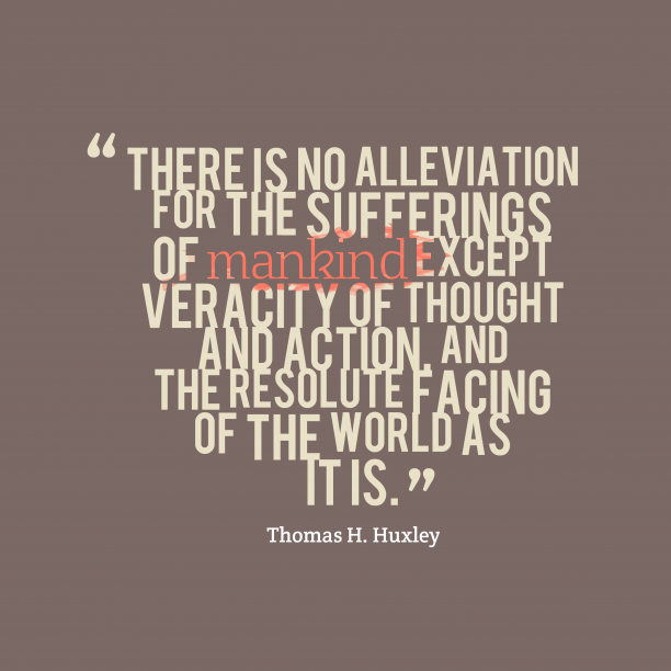 Thomas H. Huxley quote about truth.