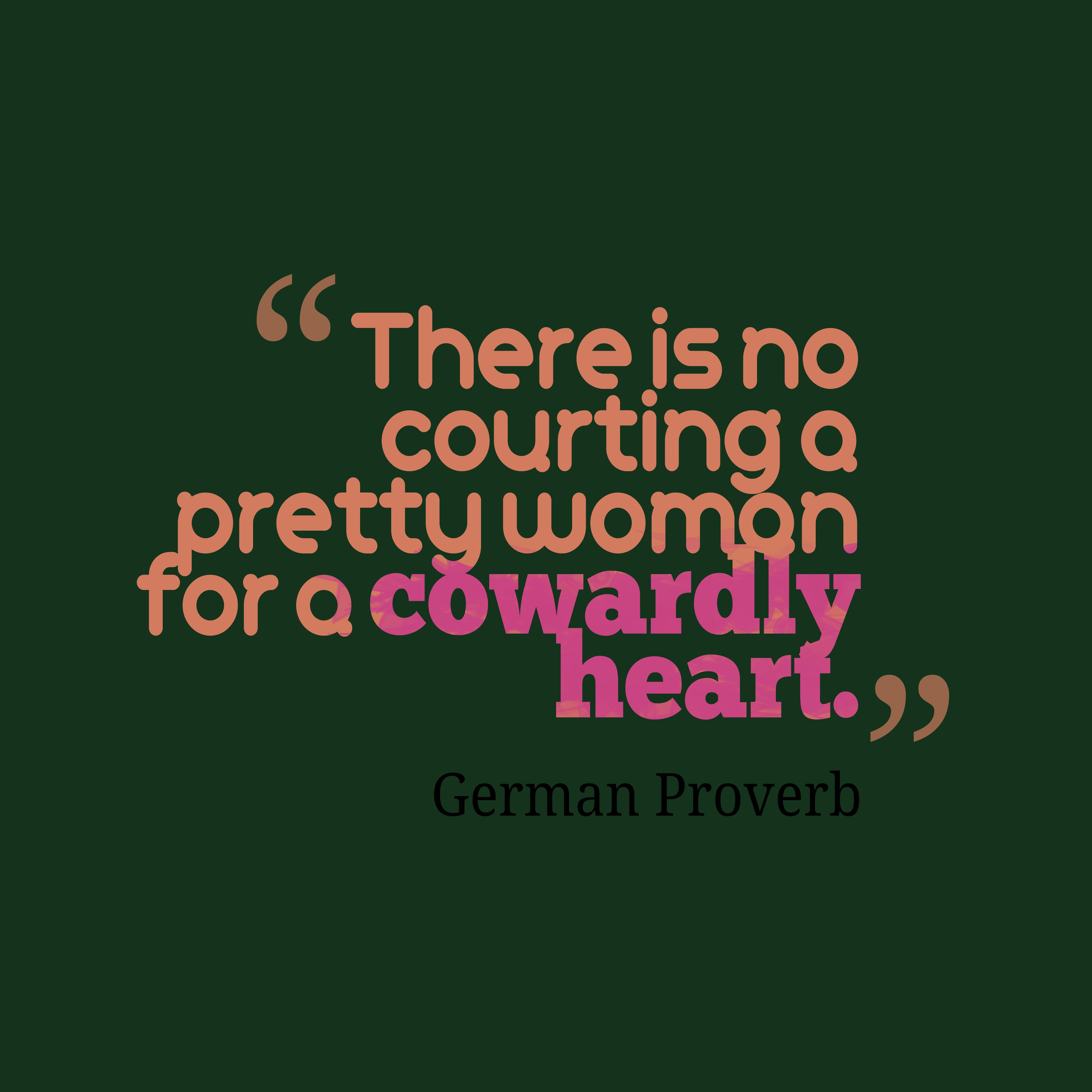 Quotes image of There is no courting a pretty woman for a cowardly heart.