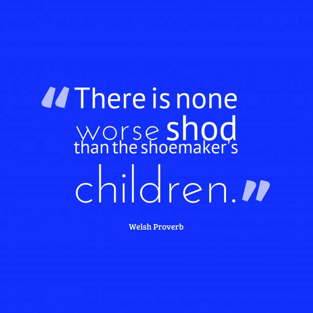 Welsh Wisdom 's quote about . There is none worse shod…