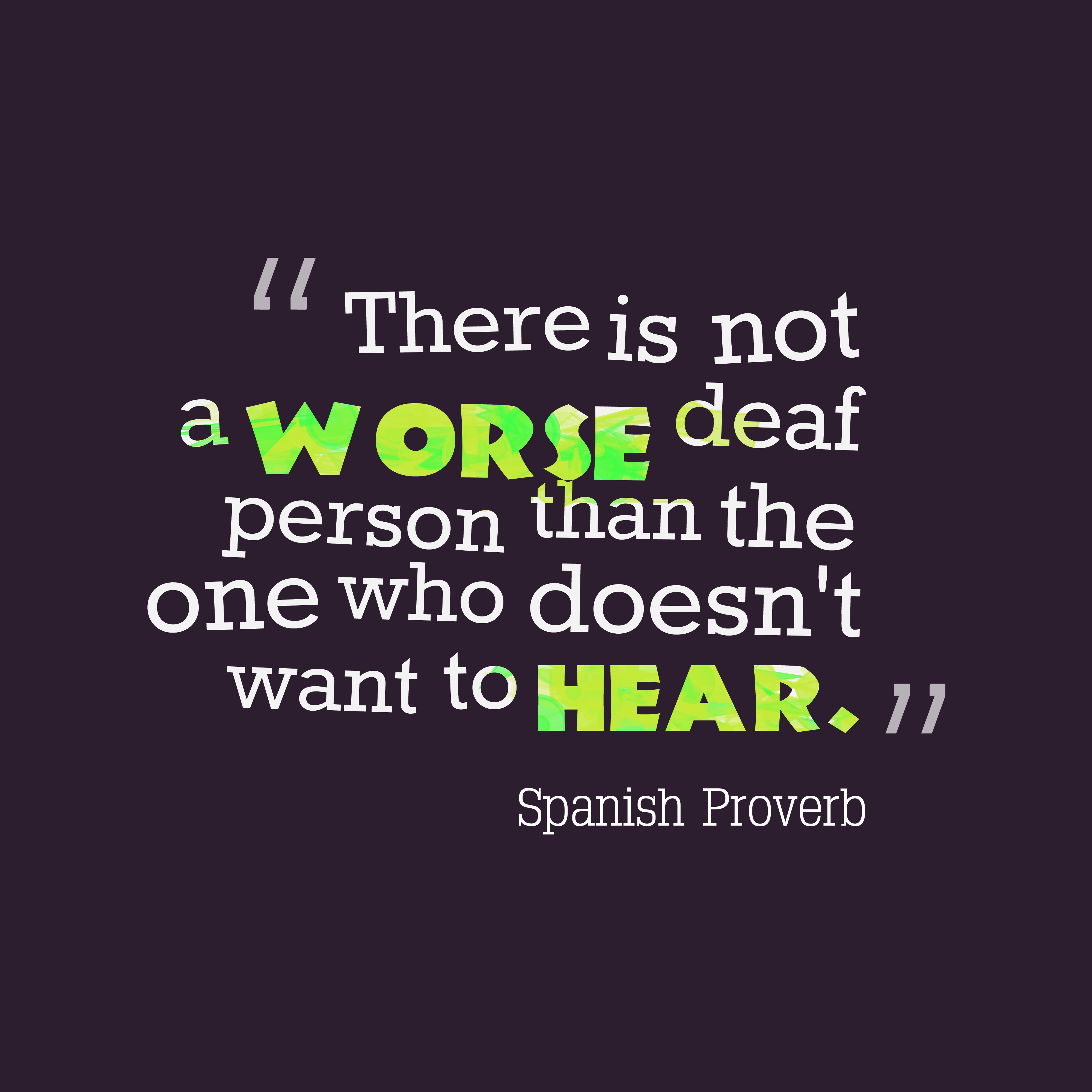 Quotes image of There is not a worse deaf person than the one who doesn't want to hear.