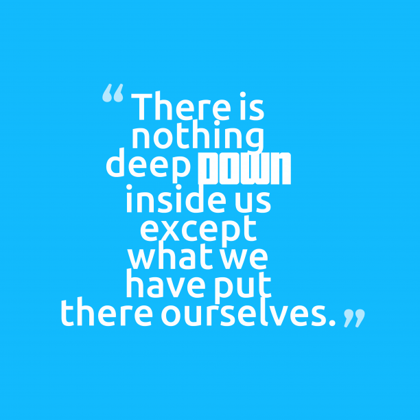 's quote about . There is nothing deep down…