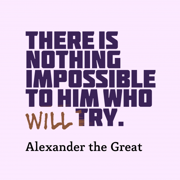 Alexander the Great quote about try.
