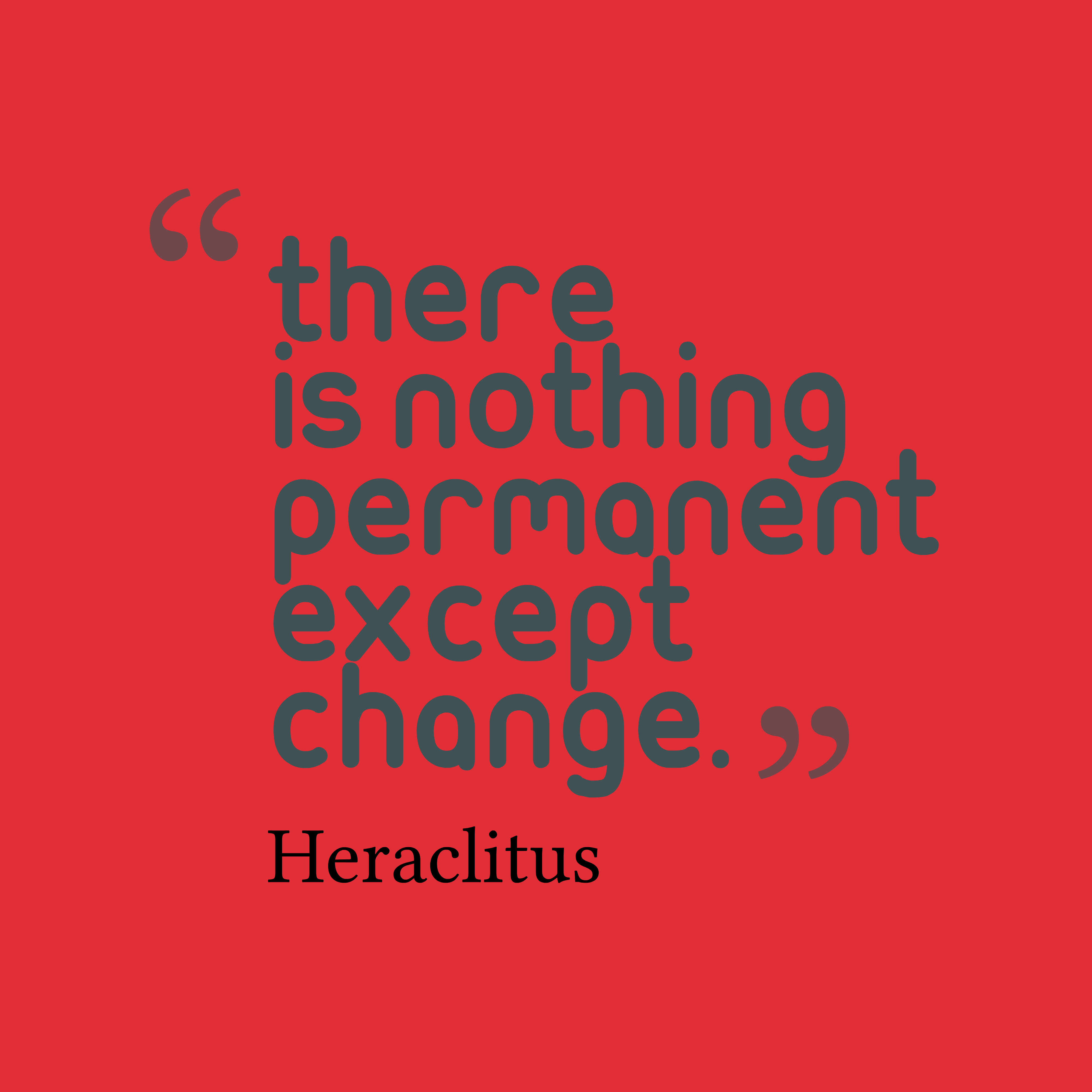 Quotes image of There is nothing permanent except change.