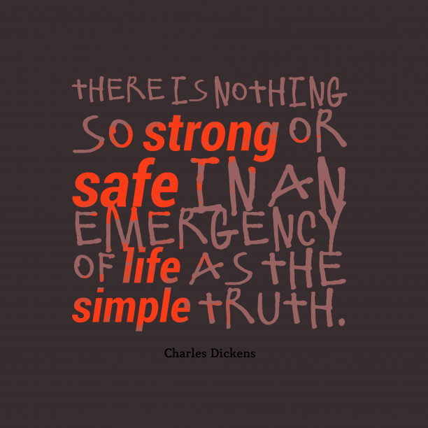Charles Dickens 's quote about truth. There is nothing so strong…