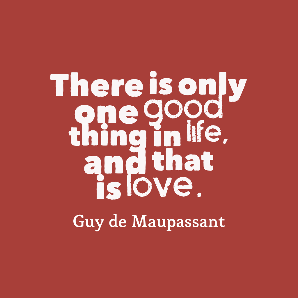 Guy de Maupassant quote about love.