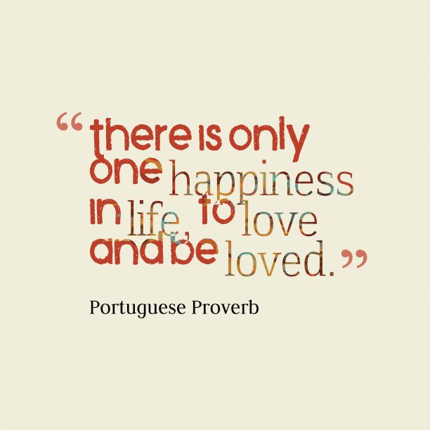 Portuguese proverb about happiness.