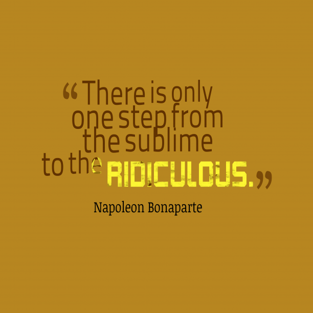 Napoleon Bonaparte 's quote about . There is only one step…