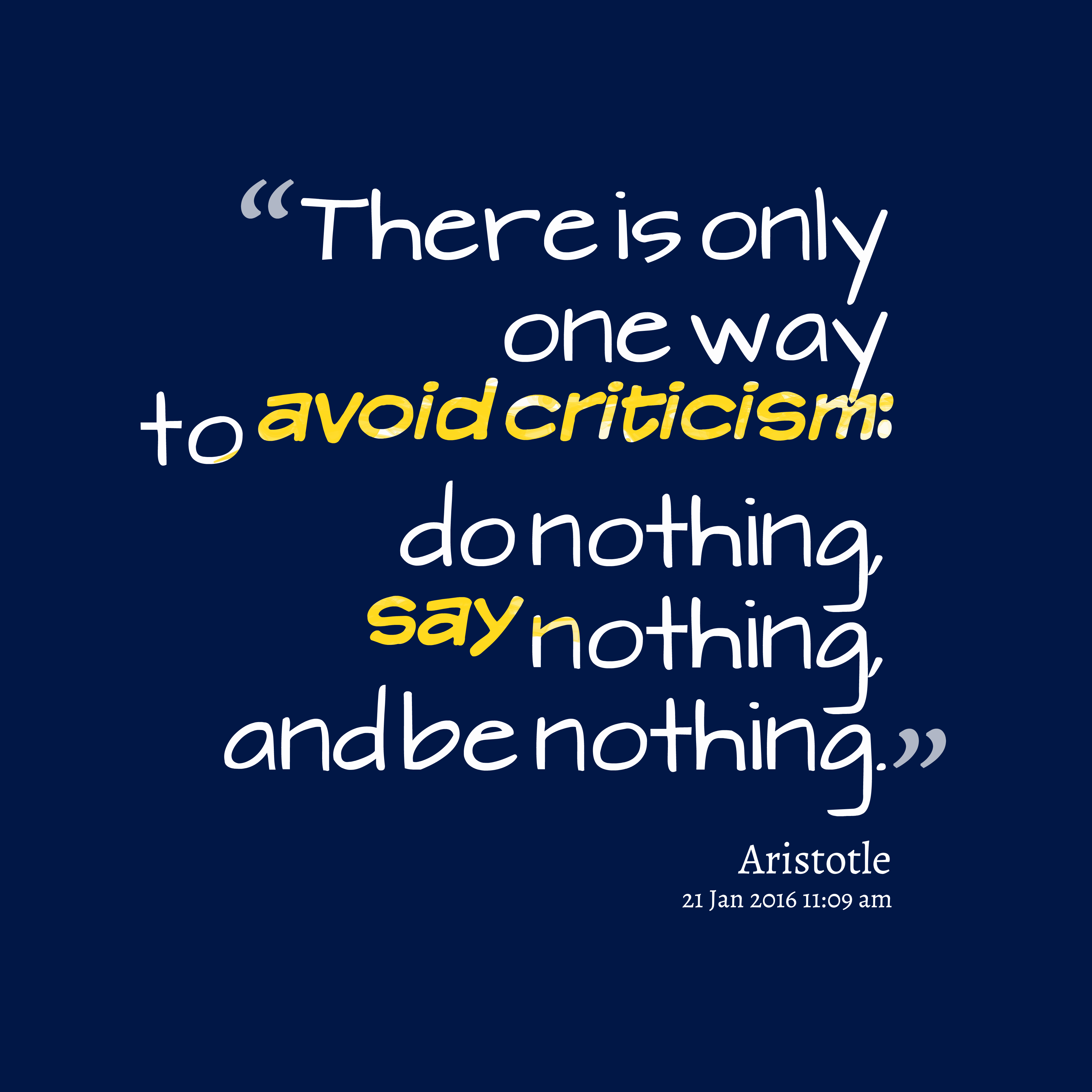 Quotes image of There is only one way to avoid criticism: do nothing, say nothing, and be nothing.