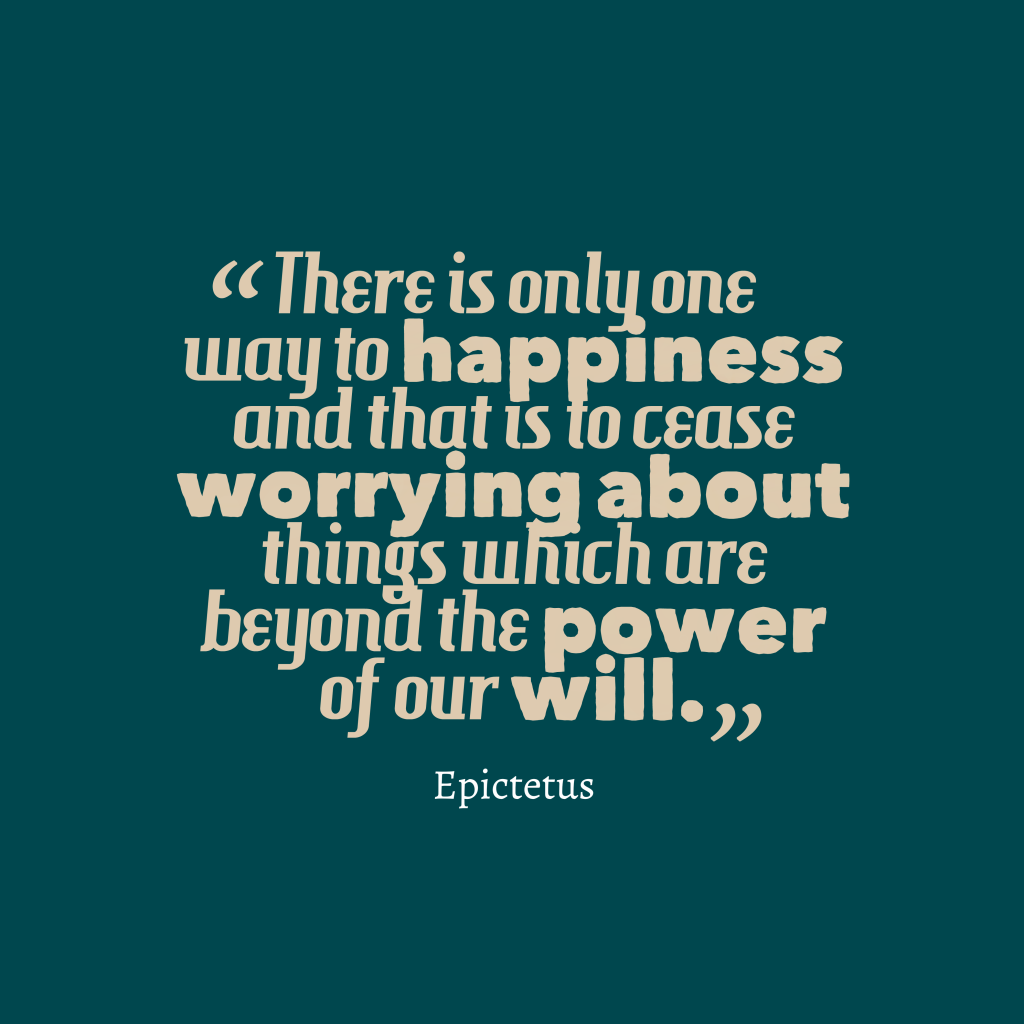 Epictetus quote about happiness.